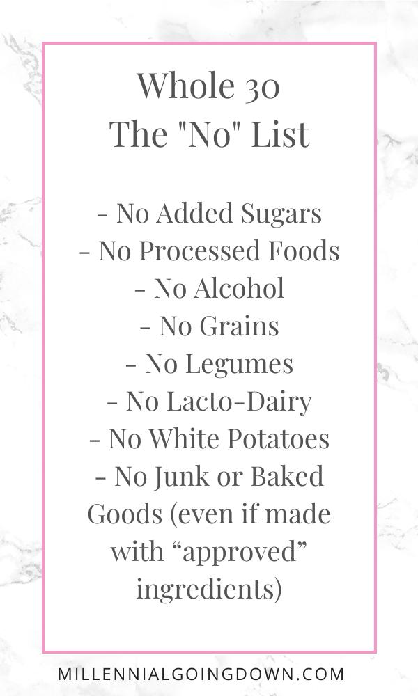 whole 30, no list, no sugars, no alcohol, no grains, no dairy, no legumes, no white potatoes, no junk food